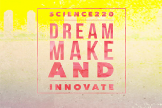 Science 220 Dream Make and Innovate